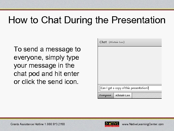 How to Chat During the Presentation To send a message to everyone, simply type