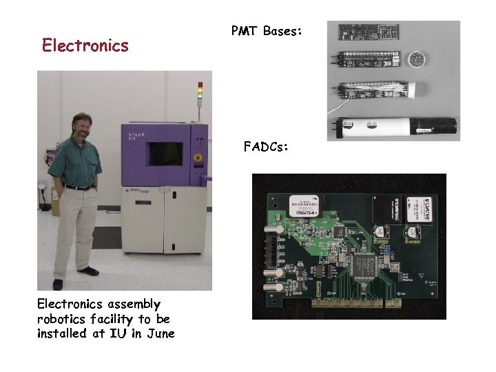 Electronics PMT Bases: FADCs: Electronics assembly robotics facility to be installed at IU in
