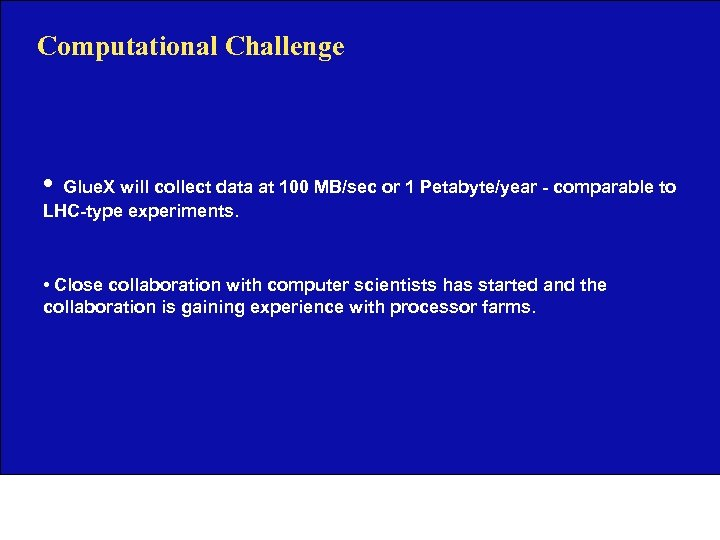 Computational Challenge • Glue. X will collect data at 100 MB/sec or 1 Petabyte/year