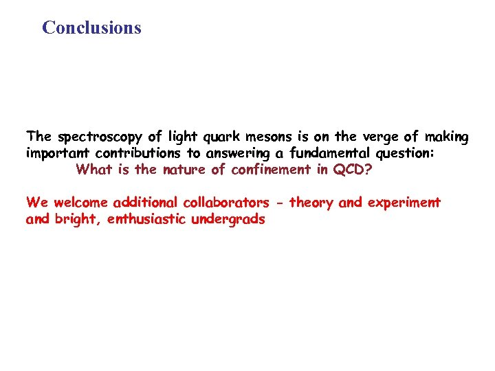 Conclusions The spectroscopy of light quark mesons is on the verge of making important