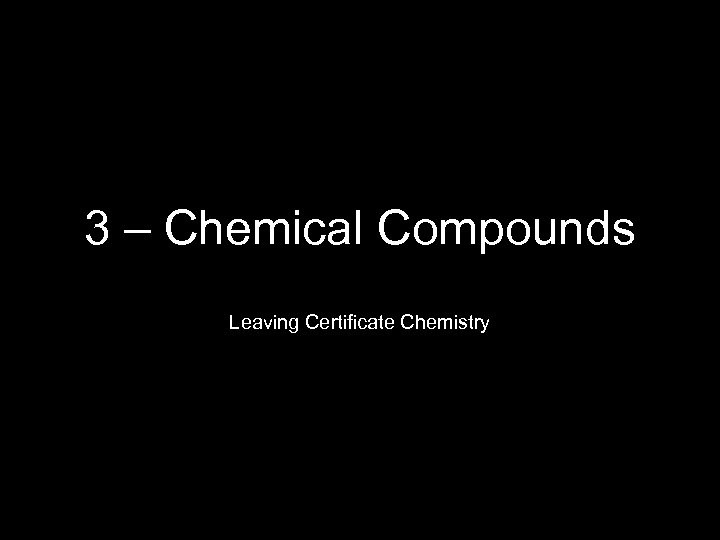 3 – Chemical Compounds Leaving Certificate Chemistry