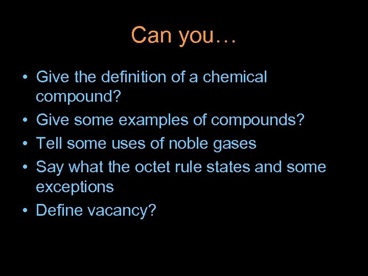 Can you… • Give the definition of a chemical compound? • Give some examples