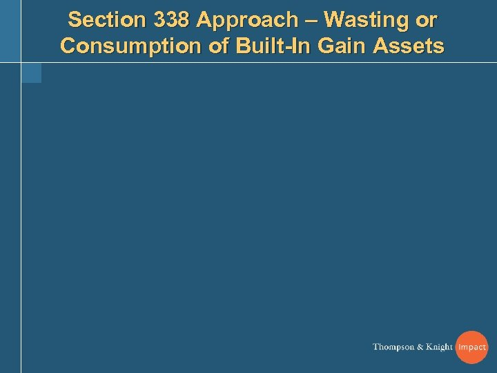 Section 338 Approach – Wasting or Consumption of Built-In Gain Assets
