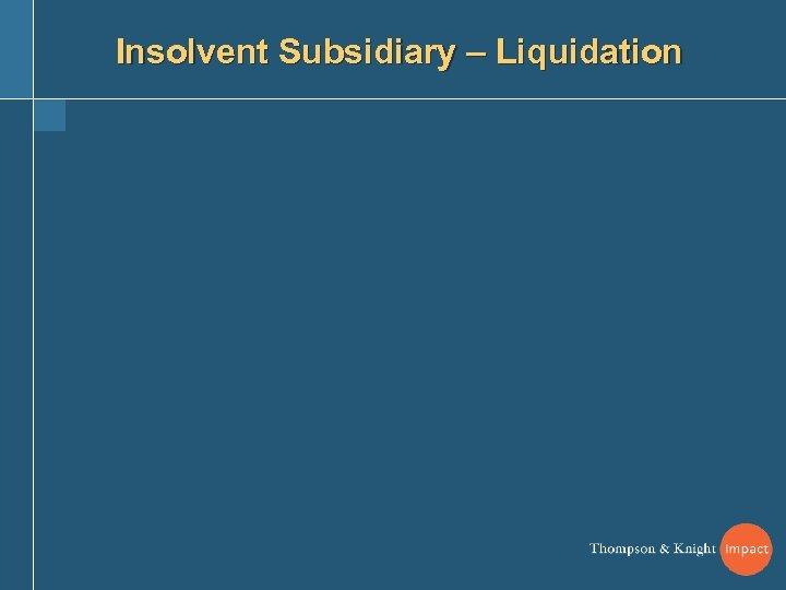 Insolvent Subsidiary – Liquidation