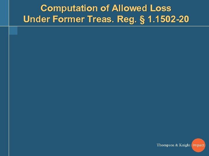 Computation of Allowed Loss Under Former Treas. Reg. § 1. 1502 -20