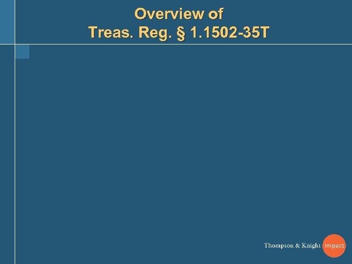 Overview of Treas. Reg. § 1. 1502 -35 T