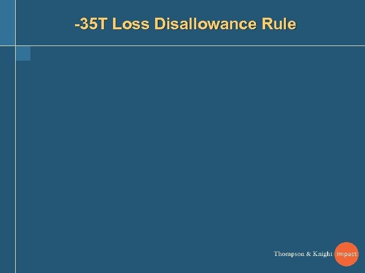 -35 T Loss Disallowance Rule