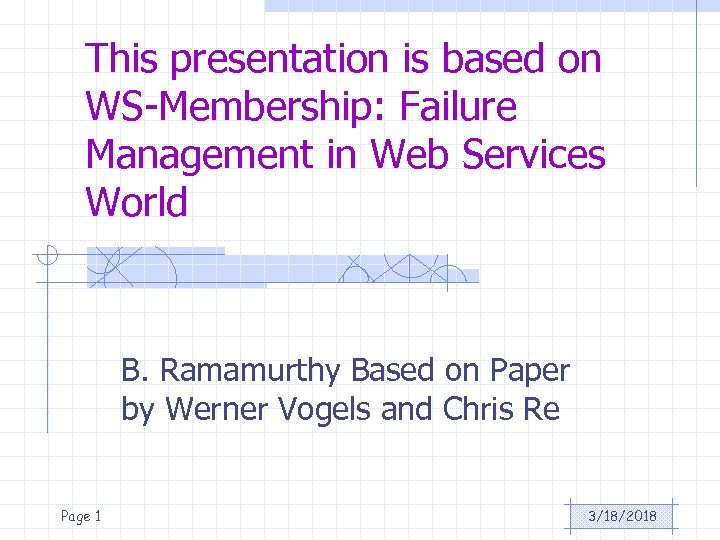 This presentation is based on WS-Membership: Failure Management in Web Services World B. Ramamurthy