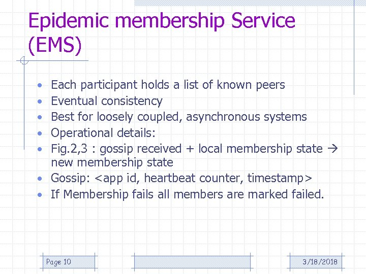 Epidemic membership Service (EMS) Each participant holds a list of known peers Eventual consistency