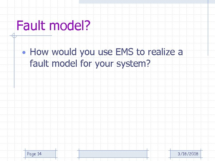 Fault model? • How would you use EMS to realize a fault model for