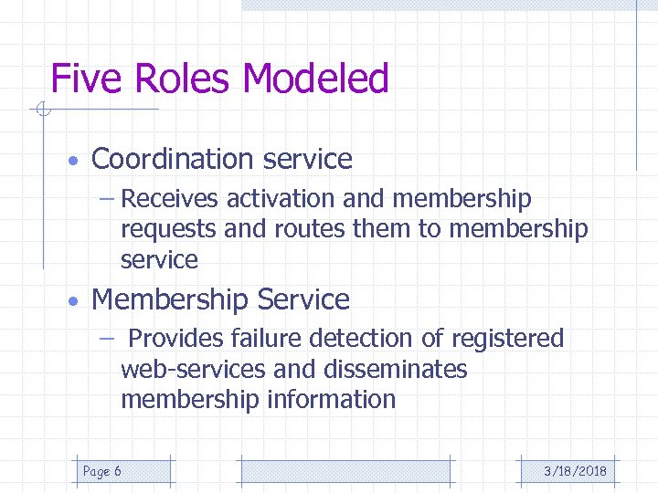 Five Roles Modeled • Coordination service – Receives activation and membership requests and routes