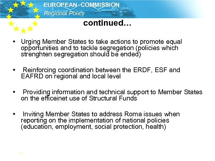 EUROPEAN COMMISSION Regional Policy continued… • Urging Member States to take actions to promote