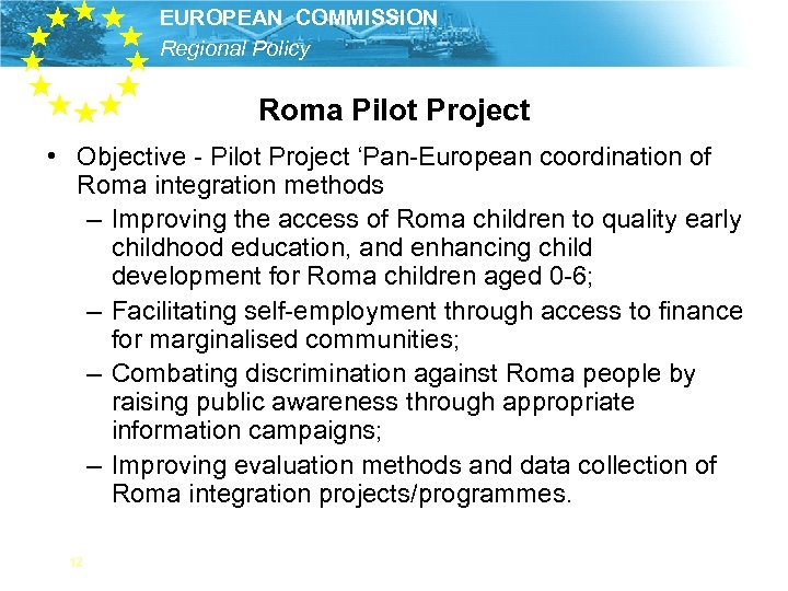 EUROPEAN COMMISSION Regional Policy Roma Pilot Project • Objective - Pilot Project 'Pan-European coordination