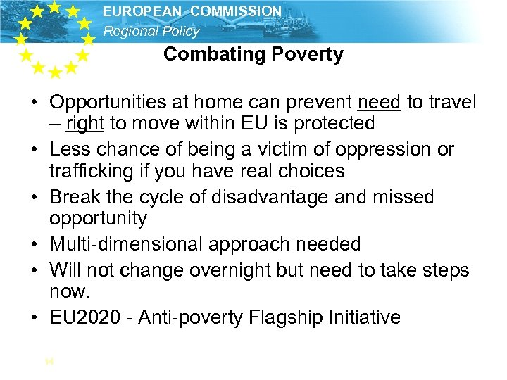EUROPEAN COMMISSION Regional Policy Combating Poverty • Opportunities at home can prevent need to