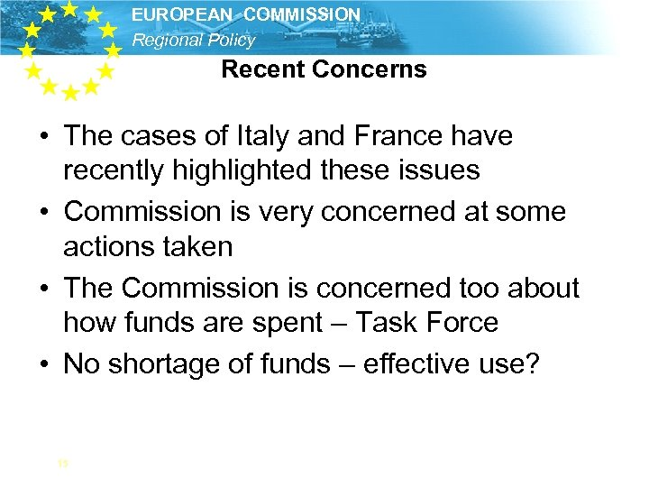EUROPEAN COMMISSION Regional Policy Recent Concerns • The cases of Italy and France have