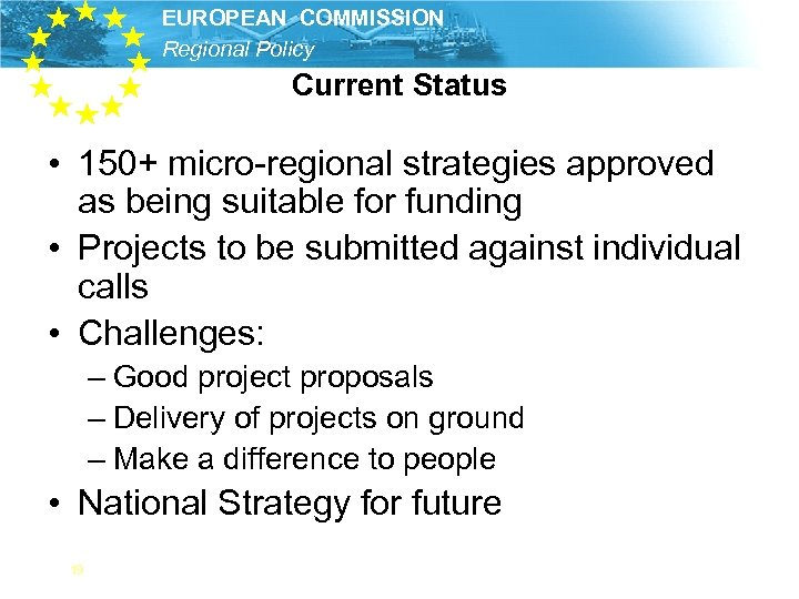 EUROPEAN COMMISSION Regional Policy Current Status • 150+ micro-regional strategies approved as being suitable