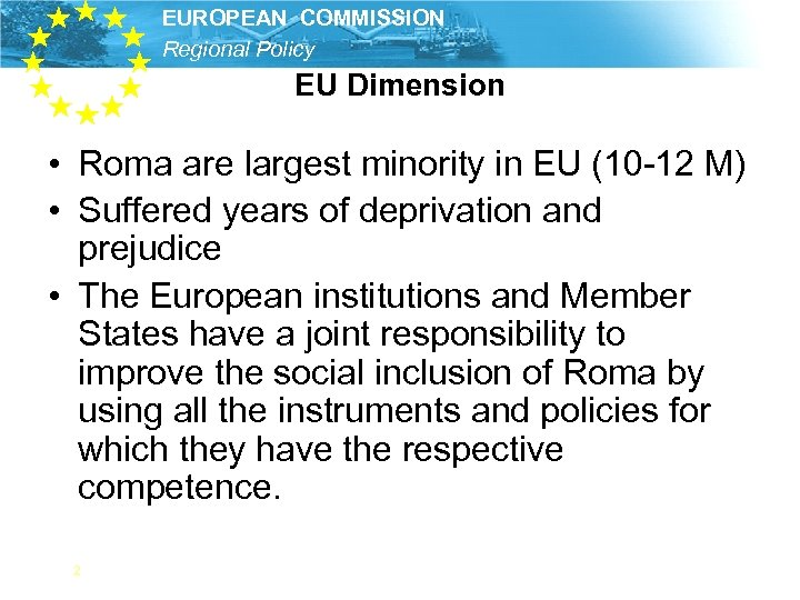 EUROPEAN COMMISSION Regional Policy EU Dimension • Roma are largest minority in EU (10