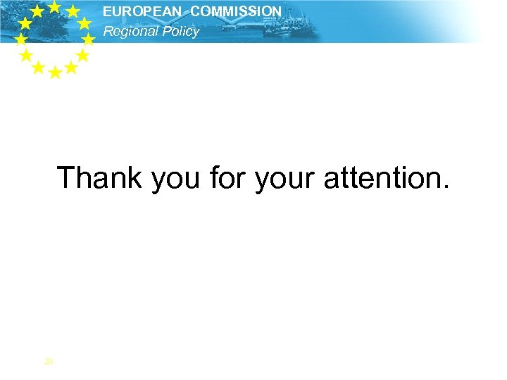 EUROPEAN COMMISSION Regional Policy Thank you for your attention. 20