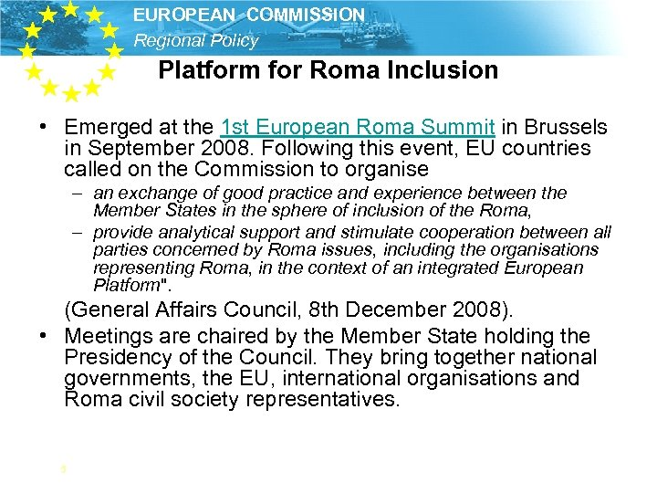 EUROPEAN COMMISSION Regional Policy Platform for Roma Inclusion • Emerged at the 1 st