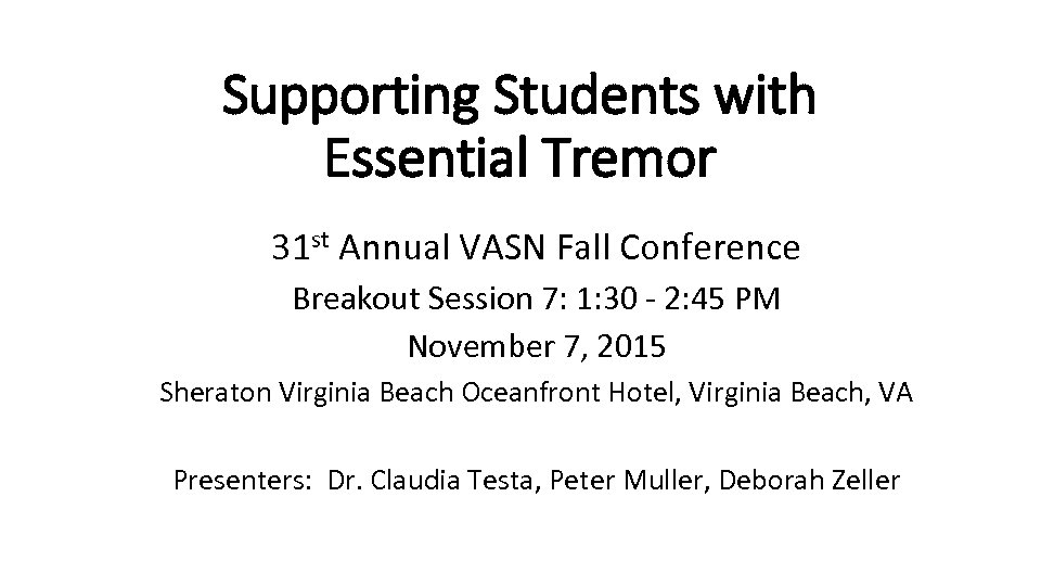 Supporting Students with Essential Tremor 31 st Annual VASN Fall Conference Breakout Session 7: