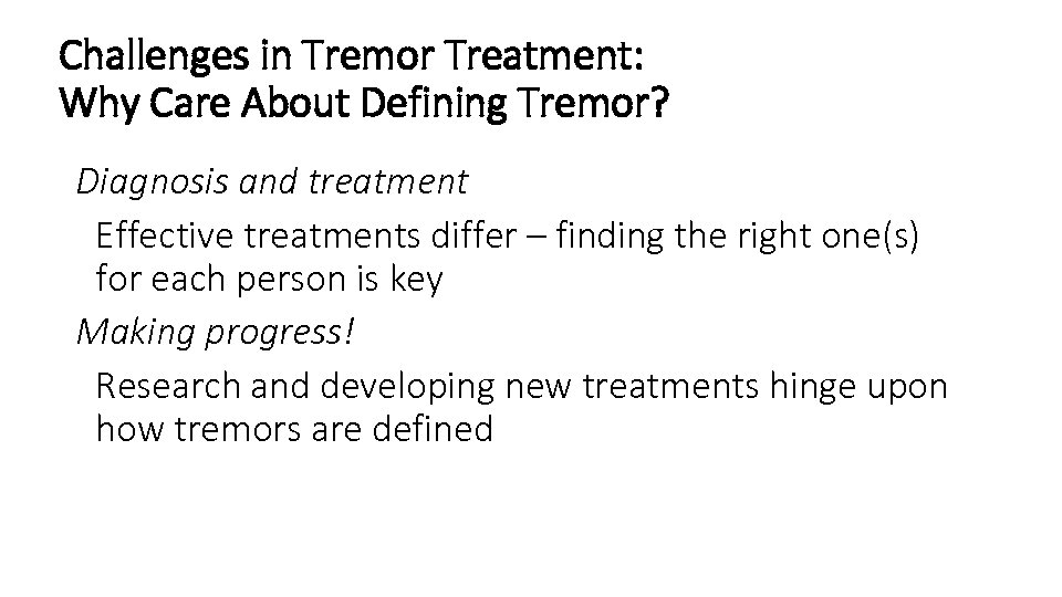 Challenges in Tremor Treatment: Why Care About Defining Tremor? Diagnosis and treatment Effective treatments