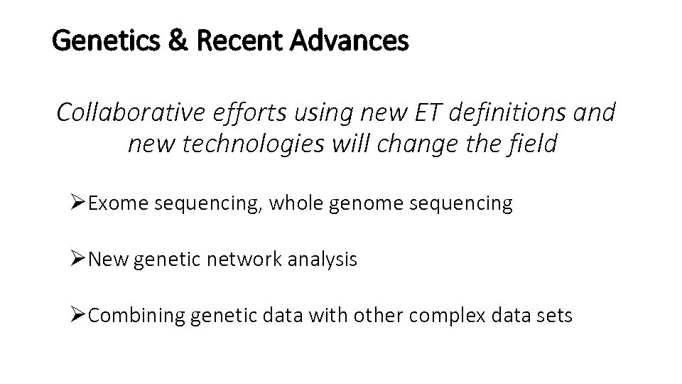 Genetics & Recent Advances Collaborative efforts using new ET definitions and new technologies will