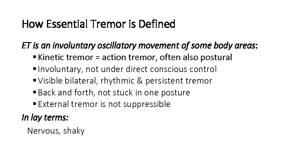How Essential Tremor is Defined ET is an involuntary oscillatory movement of some body