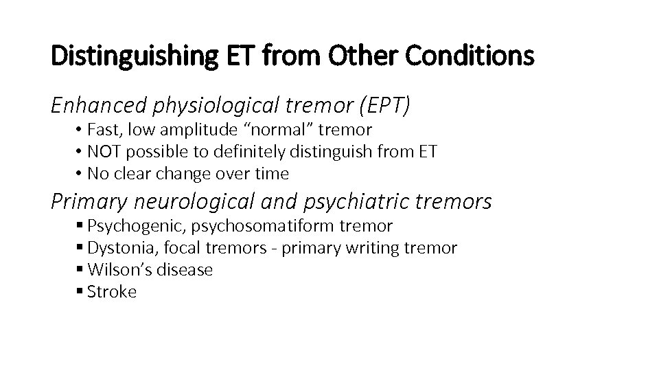 """Distinguishing ET from Other Conditions Enhanced physiological tremor (EPT) • Fast, low amplitude """"normal"""""""