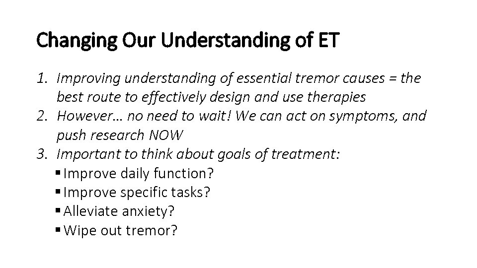 Changing Our Understanding of ET 1. Improving understanding of essential tremor causes = the