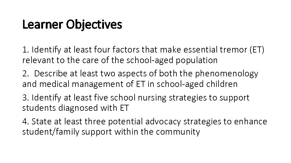Learner Objectives 1. Identify at least four factors that make essential tremor (ET) relevant