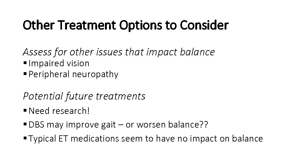 Other Treatment Options to Consider Assess for other issues that impact balance § Impaired