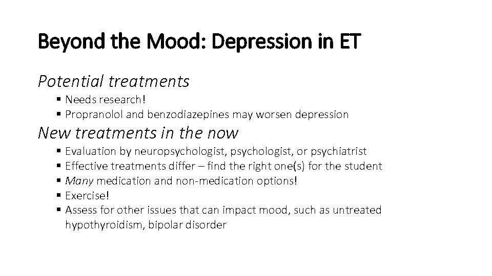 Beyond the Mood: Depression in ET Potential treatments § Needs research! § Propranolol and