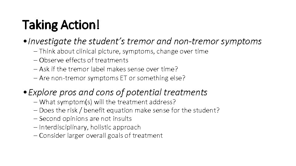 Taking Action! • Investigate the student's tremor and non-tremor symptoms – Think about clinical