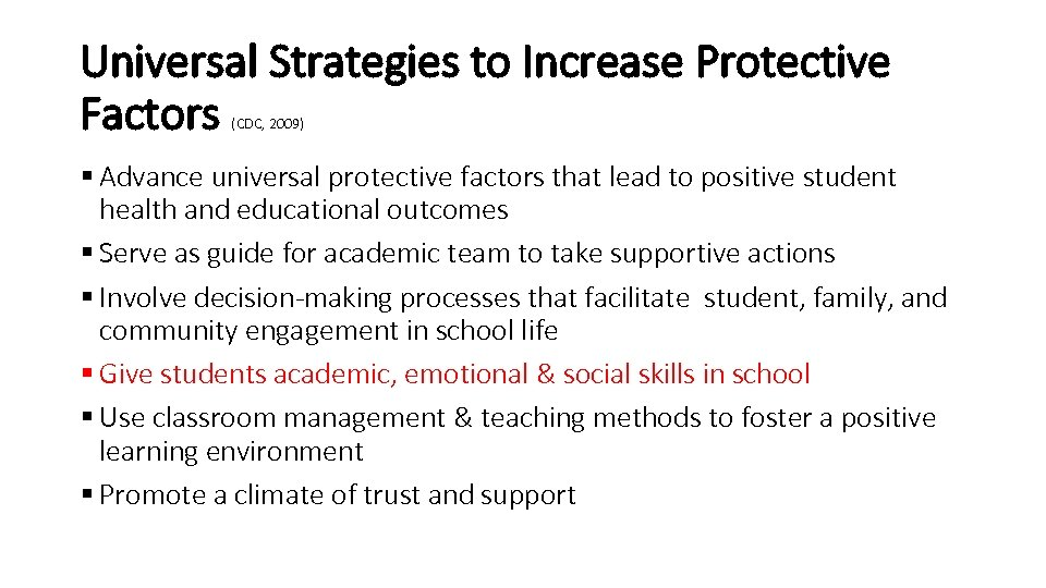 Universal Strategies to Increase Protective Factors (CDC, 2009) § Advance universal protective factors that