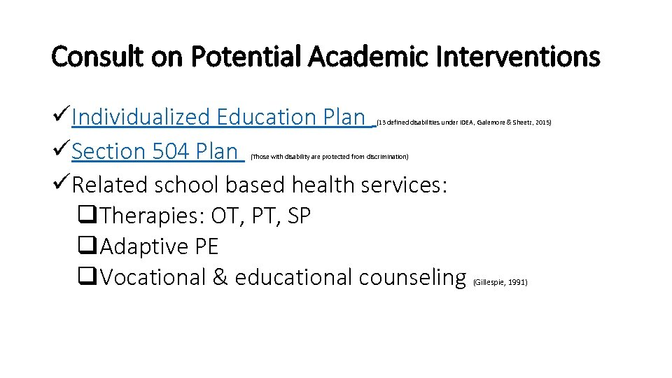 Consult on Potential Academic Interventions üIndividualized Education Plan üSection 504 Plan üRelated school based