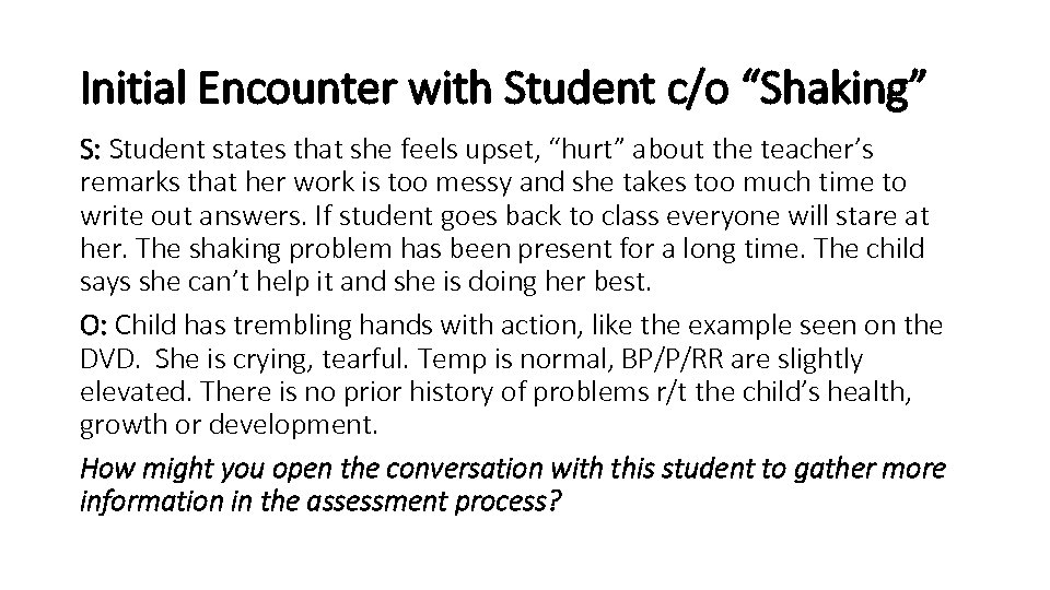 """Initial Encounter with Student c/o """"Shaking"""" S: Student states that she feels upset, """"hurt"""""""