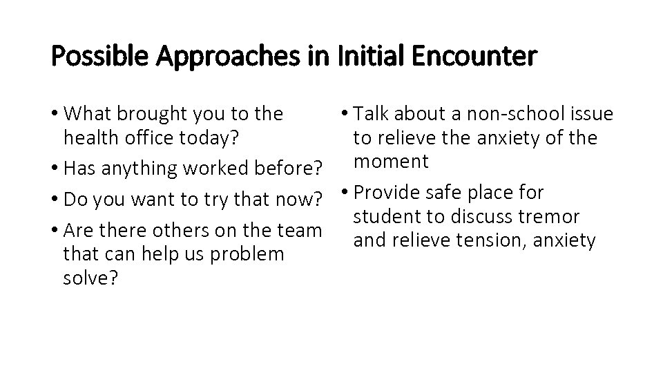 Possible Approaches in Initial Encounter • What brought you to the • Talk about