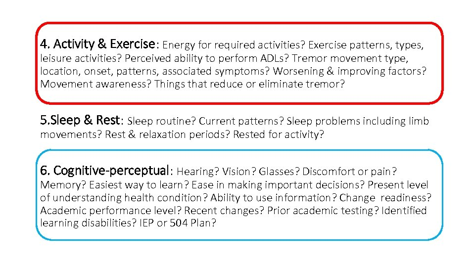 4. Activity & Exercise: Energy for required activities? Exercise patterns, types, leisure activities? Perceived