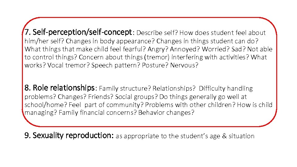 7. Self-perception/self-concept: Describe self? How does student feel about him/her self? Changes in body