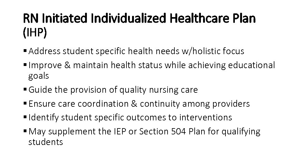 RN Initiated Individualized Healthcare Plan (IHP) § Address student specific health needs w/holistic focus