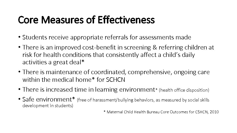 Core Measures of Effectiveness • Students receive appropriate referrals for assessments made • There