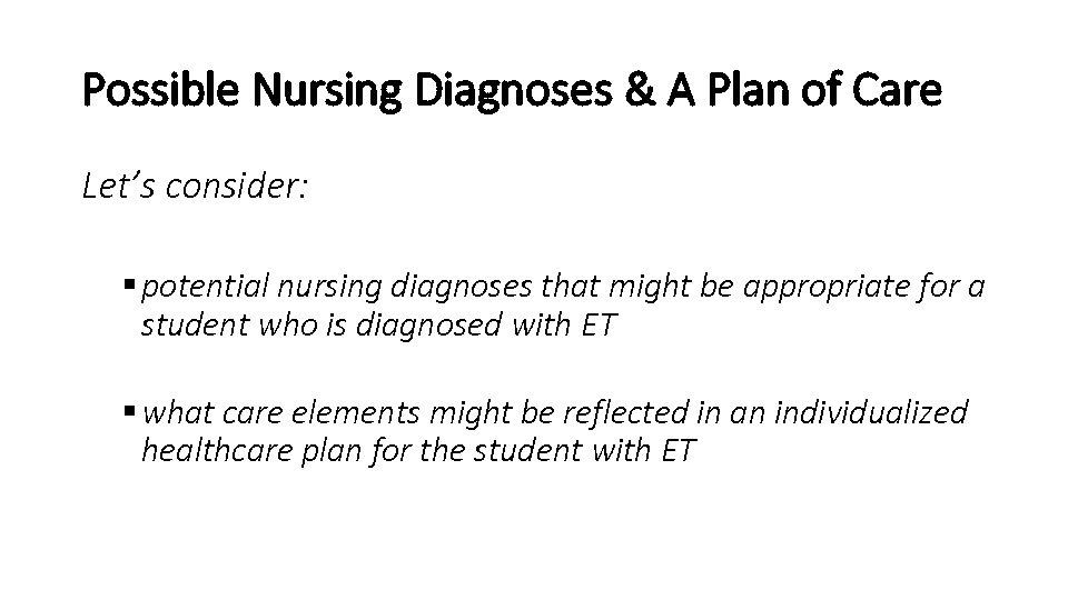 Possible Nursing Diagnoses & A Plan of Care Let's consider: § potential nursing diagnoses