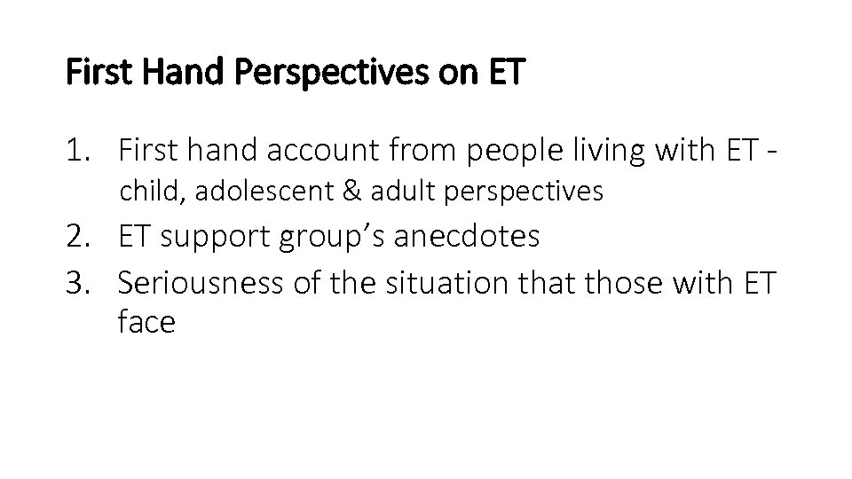 First Hand Perspectives on ET 1. First hand account from people living with ET