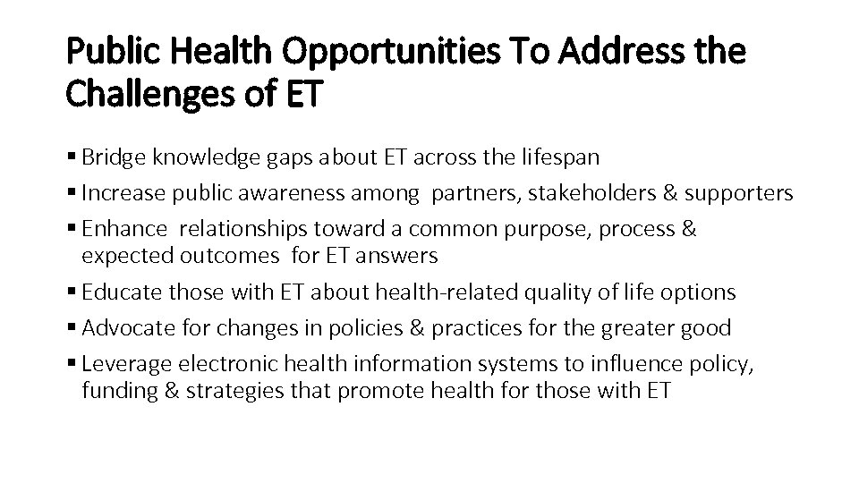 Public Health Opportunities To Address the Challenges of ET § Bridge knowledge gaps about