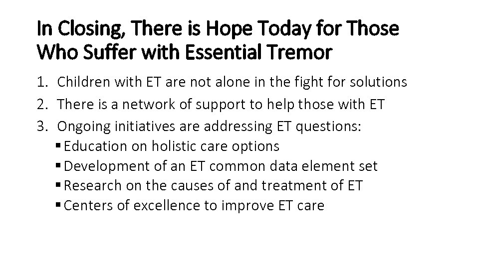 In Closing, There is Hope Today for Those Who Suffer with Essential Tremor 1.