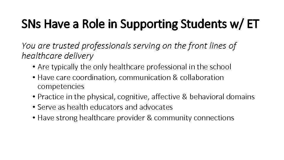 SNs Have a Role in Supporting Students w/ ET You are trusted professionals serving