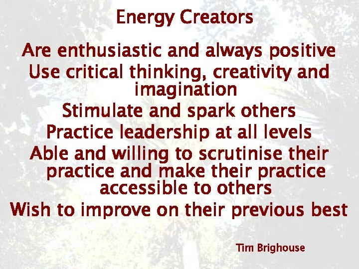 Energy Creators Are enthusiastic and always positive Use critical thinking, creativity and imagination Stimulate