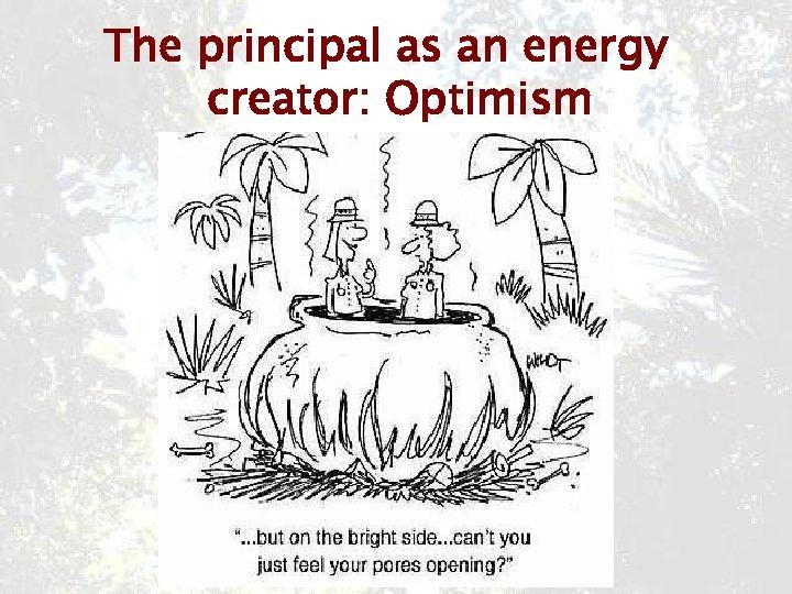 The principal as an energy creator: Optimism