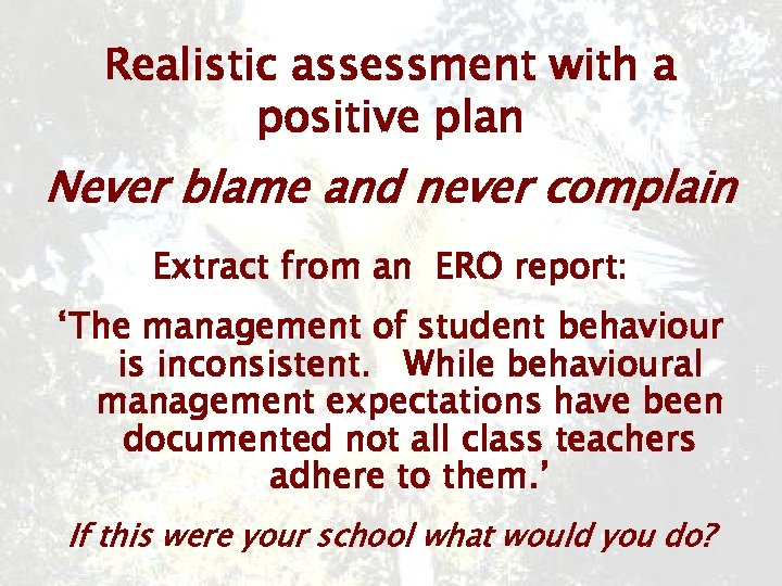 Realistic assessment with a positive plan Never blame and never complain Extract from an