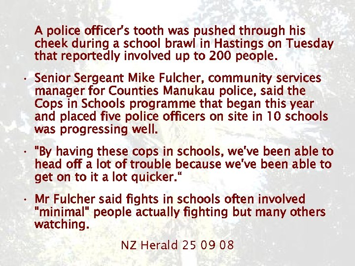 A police officer's tooth was pushed through his cheek during a school brawl in